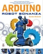 Arduino Robot Bonanza ebook by Gordon McComb