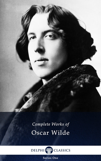 Complete Works of Oscar Wilde (Delphi Classics) ebook by Oscar Wilde,Delphi Classics