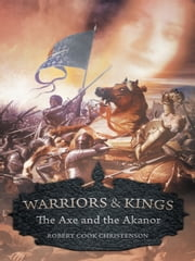 Warriors and Kings - The Axe and the Akanor ebook by Robert Cook Christenson