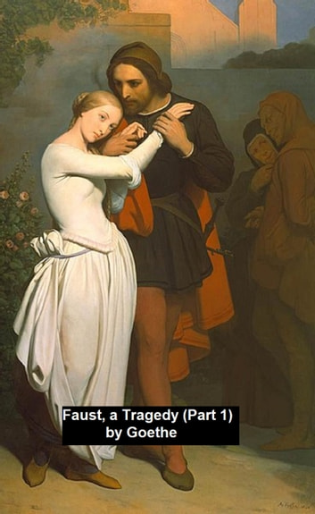 Faust, a Tragedy (Part 1) ebook by Johann Wolfgang von Goethe