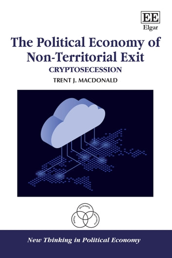 The Political Economy of Non-Territorial Exit - Cryptosecession 電子書 by Trent J. MacDonald
