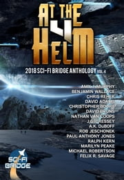 At the Helm: Volume 4: A Sci-Fi Bridge Anthology - At The Helm, #4 ebook by A.K. Duboff, Amy J. Murphy, Benjamin Wallace,...