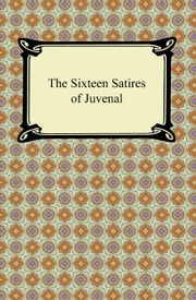The Sixteen Satires of Juvenal ebook by Juvenal