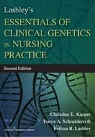 Lashley's Essentials of Clinical Genetics in Nursing Practice, Second Edition ebook by Felissa R. Lashley, PhD, RN, FABMGG,Christine Kasper, PhD, RN, FAAN, FACSM