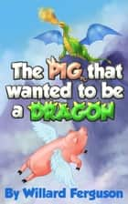The Pig That Wanted To Be A Dragon ebook by