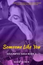 Someone Like You (The Soulmates Saga, Book 3) - A Contemporary Romance Novel ebook by Neha Yazmin