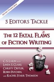 5 Editors Tackle the 12 Fatal Flaws of Fiction Writing - The Writer's Toolbox Series ebook by C. S. Lakin,Linda S. Clare,Christy Distler,Robin Patchen,Rachel Starr Thomson