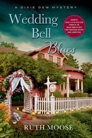 Wedding Bell Blues - A Dixie Dew Mystery ebook by Ruth Moose
