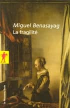 La fragilité ebook by Miguel BENASAYAG