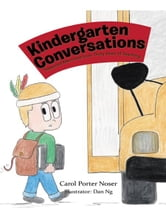 Kindergarten Conversations - Treasured Memories from Thirty Years of Teaching ebook by Carol Porter Noser