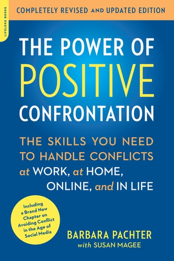 The Power of Positive Confrontation - The Skills You Need to Handle Conflicts at Work, at Home, Online, and in Life, completely revised and updated edition ebook by Barbara Pachter