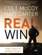 The Real Win - Pursuing God's Plan for Authentic Success ebook by Colt McCoy, Matt Carter