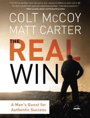 The Real Win - Pursuing God's Plan for Authentic Success ebook by Colt McCoy,Matt Carter
