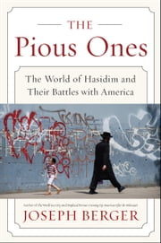 The Pious Ones - The World of Hasidim and Their Battles with America ebook by Joseph Berger