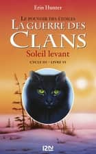 La guerre des clans cycle III : Soleil levant tome 6 eBook by Erin HUNTER