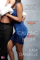 Calling Her Bluff ebook by Kaia Danielle