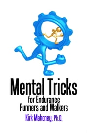Mental Tricks for Endurance Runners and Walkers ebook by Kirk Mahoney, Ph.D.