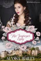 His Improper Lady ebook by Alyssa Bailey