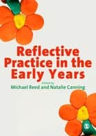 Reflective Practice in the Early Years ebook by Michael Reed,Miss Natalie Canning