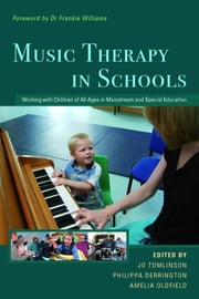 Music Therapy in Schools - Working with Children of All Ages in Mainstream and Special Education ebook by Amelia Oldfield,Jo Tomlinson,John Strange,Chris Achenbach,Nicolette O\''Neill,Nicolette O'Neill,Jane Brackley,Frankie Williams,Ërla Casey,Jan Hall,Karen Diamond,Clare Rosscornes,Angela Harrison,Emma Davies,Philippa Derrington,Ann Bruce,Suzie High,Ian McTier