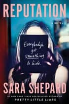 Reputation - A Novel ebook by Sara Shepard
