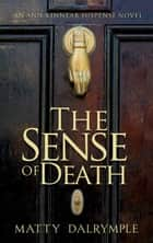 The Sense of Death - The Ann Kinnear Suspense Novels, #1 ebook by Matty Dalrymple