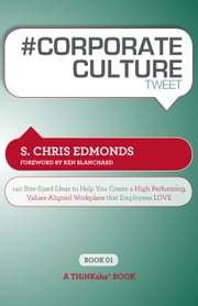 #CORPORATE CULTURE tweet Book01 ebook by S. Chris Edmonds, Foreword by Ken Blanchard