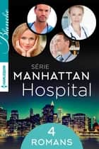 Manhattan Hospital : l'intégrale de la série ebook by Tina Beckett, Amalie Berlin, Lucy Ryder,...