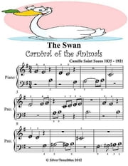 The Swan Carnival of the Animals - Beginner Tots Piano Sheet Music ebook by Camille Saint Saens