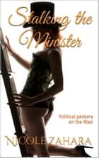 Stalking the Minister - Political Peckers, #2 ebook by Nicole Zahara