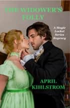 The Widower's Folly ebook by April Kihlstrom