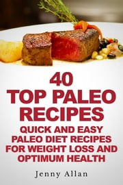 40 Top Paleo Recipes: Quick and Easy Paleo Diet Recipes For Weight Loss ebook by Jenny Allan