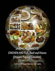 Jamaican Dinners Chicken and Fish, Beef and Stews (Organic Popular Cuisines ebook by MiQuel  Marvin Samuels
