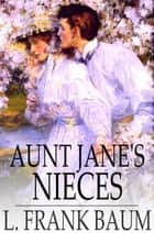 Aunt Jane's Nieces ebook by L. Frank Baum