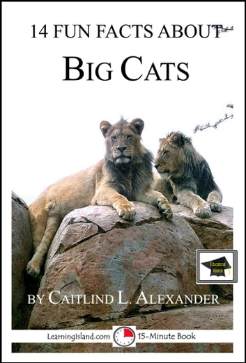 14 Fun Facts About Big Cats: Educational Verion ebook by Caitlind L. Alexander
