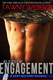 Rules of Engagement - A Sexy Military Novella ebook by Tawny Weber