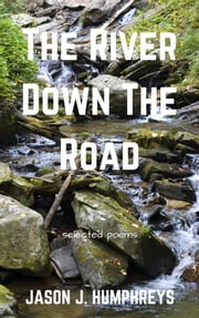 The River Down the Road: Selected Poems