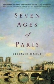 Seven Ages of Paris ebook by Alistair Horne