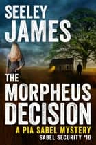 The Morpheus Decision - A Pia Sabel Mystery ebook by Seeley James