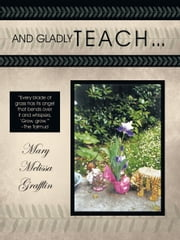 And Gladly Teach ebook by MaryMelissa Grafflin