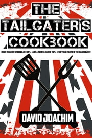 The Tailgater's Cookbook ebook by David Joachim