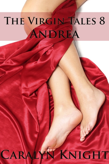 The Virgin Tales 8 - Andrea ebook by Caralyn Knight