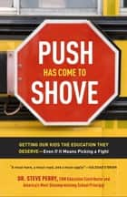 Push Has Come to Shove - Getting Our Kids the Education They Deserve--Even If It Means Picking a Fight ebook by Steve Perry