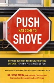 Push Has Come to Shove - Getting Our Kids the Education They Deserve--Even If It Means Picking a Fight ebook by Dr. Steve Perry