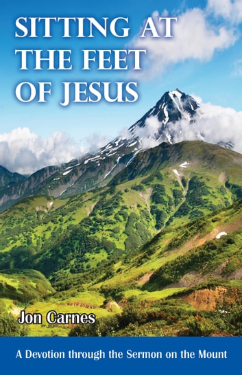 Sitting at the Feet of Jesus: A Devotion through the Sermon on the Mount eBook by Jon Carnes