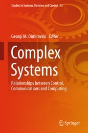 Complex Systems - Relationships between Control, Communications and Computing ebook by Georgi M. Dimirovski