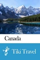Canada Travel Guide - Tiki Travel ebook by Tiki Travel