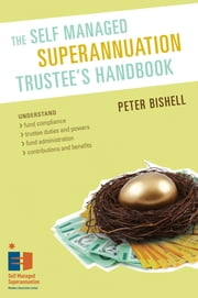 The Self Managed Superannuation Trustee's Handbook ebook by Peter Bishell
