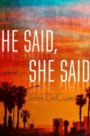 He Said, She Said - A Mystery ebook by John DeCure