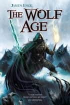 The Wolf Age ebook by James Enge